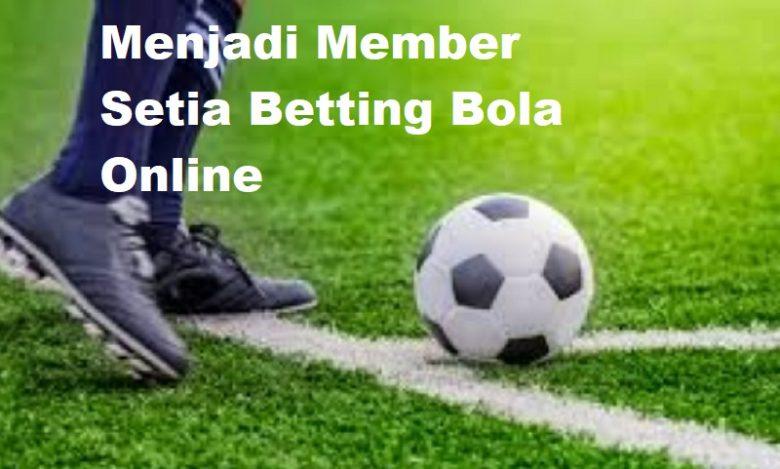 Menjadi Member Setia Betting Bola Online