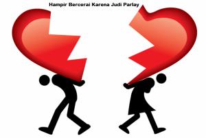 Hampir Bercerai Karena Judi Parlay