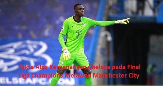Fakta Atas Kemenangan Chelsea pada FInal Liga Champions Melawan Manchester City